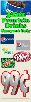 Get a 32oz Pepsi or other soft drink with your carryout order for only $0.99!