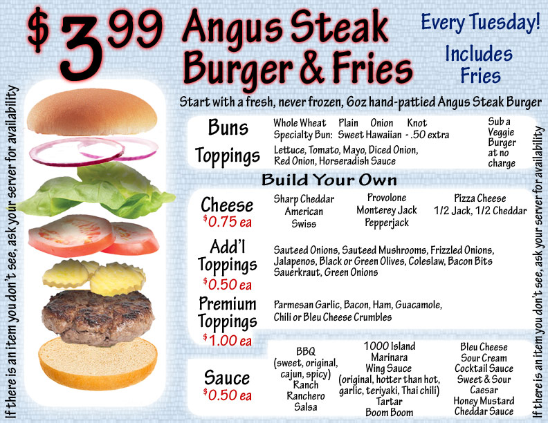 We have THE original $3.99 Tuesday burger special. Fresh Angus, hand pattied & grilled to order.