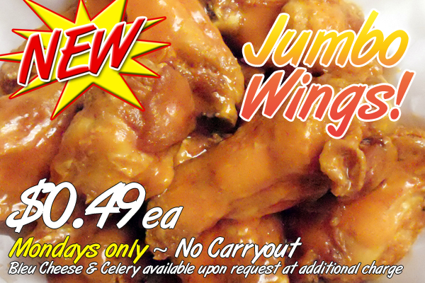 Mondays get our Jumbo Wings at only $0.39 each (no carryout).